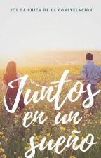 Juntos en un Sueño (Pausada) by ConstellationGirl259