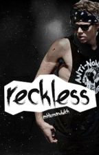 Reckless by ashtonsandwich