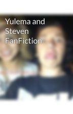 Yulema and Steven FanFiction by YandSFanfiction