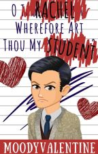 O Rachel, Wherefore Art Thou My Student? | Thomas Hunt POV by moodyvalentine