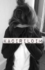 Kaçırıldım. by Darknessgirl13