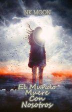El Mundo Muere Con Nosotros. by BehindYourMask