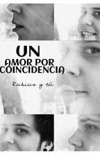 UN AMOR POR COINCIDENCIA (Rubius y tú ) by RubiuswonderlandUst