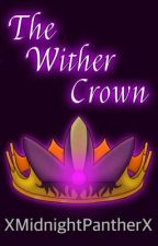 The Wither Crown (A MCSM FanFic) by XMidnightPantherX