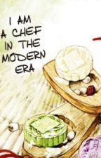 I am a Chef in the Modern Era by black07messenger