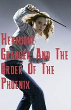 Hermione Granger And The Order Of The Phoenix / fem reader by HermyGrangerOfficial