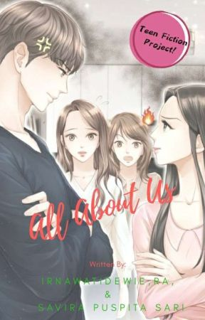 All About Us [Teen Fiction Novel Project] by Irnawatidewie
