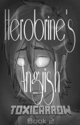 Herobrine's Anguish (Book 2) by ToxicArrow