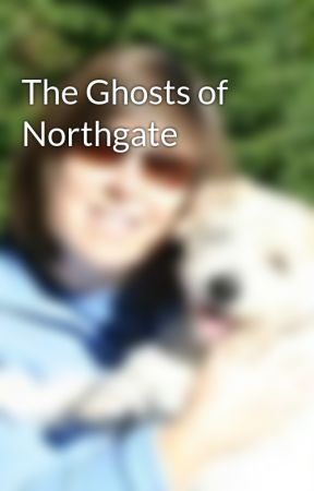 The Ghosts of Northgate by KSBrooks