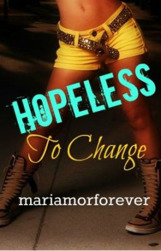 Hopeless To Change by mariamorforever
