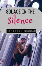 Solace In The Silence √ by Margaret_Gemmar