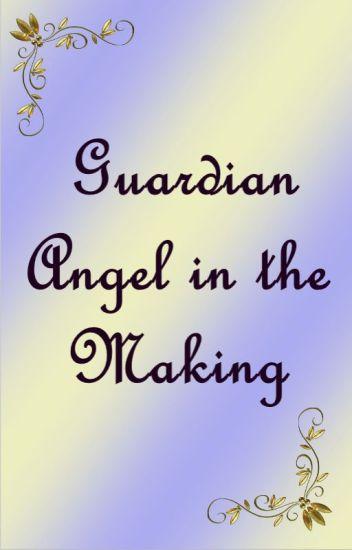 Guardian Angel in the Making - ICY BELLE - Wattpad