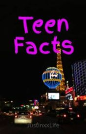 Teen Facts by JustinxxLife