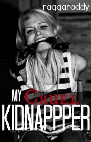 My Cruel Kidnapper- MCK