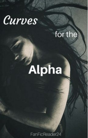 CURVES FOR THE ALPHA {Slow Updates-} by fanficreader24