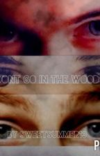 Don't go in the Woods (UNDERGOING MAJOR EDITING) by SweetSummer13