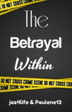 The Betrayal Within by jaz4life