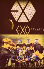 HATE TO LOVE (Exo FanFic) by KaiMyLabs