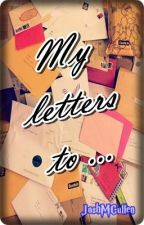 My Letters To ... by JoshMCullen