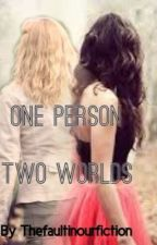 One Person, Two Worlds by thefaultinourfiction