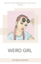 WEIRD GIRL(On Going) by Niniscahayani