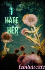 I hate her! (one shot) by LEMINISCATE