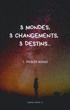 3 mondes, 3 changements, 3 destins by sophie_foster_2