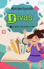 Divas( hey girls!! this is fun) by ProjectYouth63