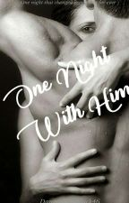 One night with him  by dangerouslyblack46