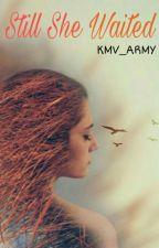 Still She Waited by KMV_ARMY
