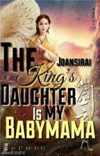 The King's Daughter is my BABYMAMA by JoanSirai