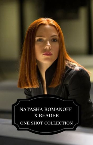 Natasha Romanoff x Reader | One Shot Collection