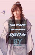 The Drama Transmigrating System |BL/YAOI| by RottenFujoshiNo1
