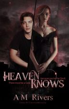 Heaven Knows (Rewritten) by AMRivers