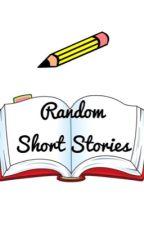 Random Short Stories by Pantastic_Weirdo