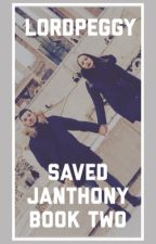Saved - Janthony | Book Two | by LordPeggy