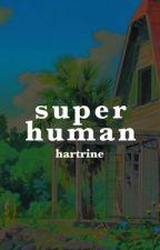 Superhuman [Book 1] by hartrine