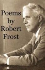 Poems by Robert Frost by _ImMrsEdwardElric_
