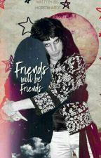 Friends Will Be Friends by MCReinhardt