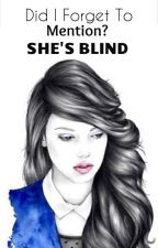 Did I Forget To Mention? She's Blind. by HappilySad