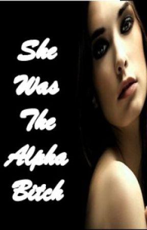 She Was The Alpha Bitch by xxsmileyrainbowxx