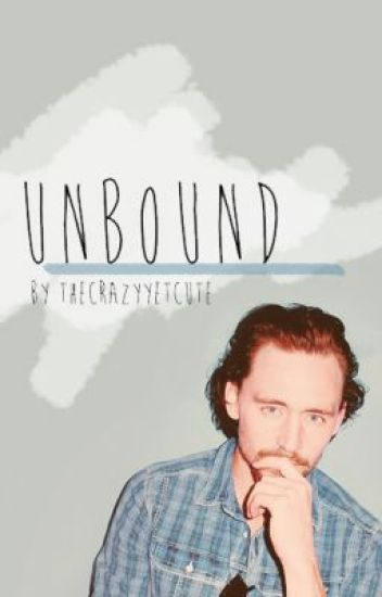 Unbound ((a Tom Hiddleston Fanfiction))