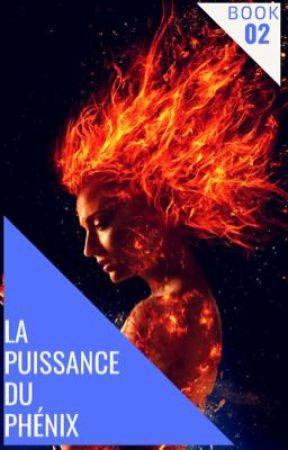 La Puissance Du Phénix [TERMINÉ] by Fannychoubidou