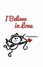 I Believe in Love by MagicBookworm
