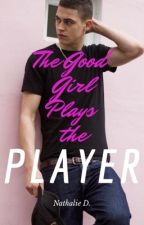 The Good Girl Plays the PLAYER by NathalieDanjean