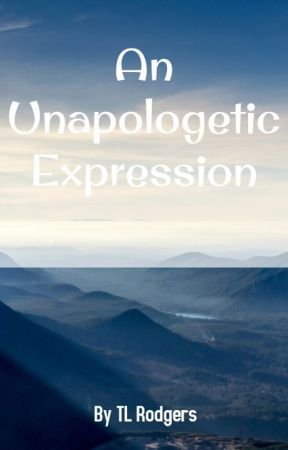 An Unapologetic Expression by TLRodgers