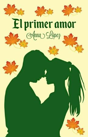 El primer amor. (¡EDITANDO!) by annalop31_