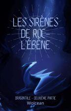 """Dragontale, Deuxième Partie: """"Les Sirènes de Roc-l'Ébène"""" by Wolcean"""