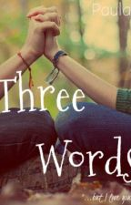Three Words (Before You Exit Fanfic) by byepaula