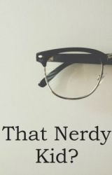 That Nerdy Kid? by LivsterLiv
